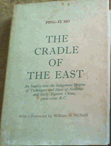 9780226345246: Cradle of the East: An Enquiry into the Indigenous Origins of Techniques and Ideas of Neolithic and Early Historic China, 5000-1000 B.C.
