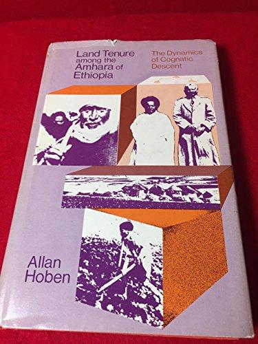Land tenure among the Amhara of Ethiopia; the dynamics of cognatic descent: Hoben, Allan