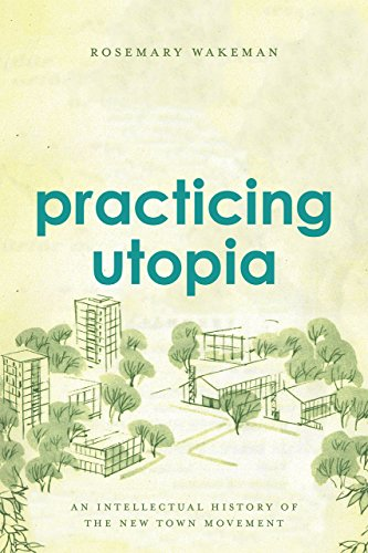 9780226346038: Practicing Utopia: An Intellectual History of the New Town Movement
