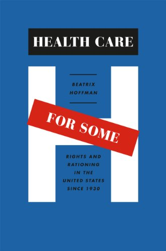 9780226348032: Health Care for Some: Rights and Rationing in the United States since 1930