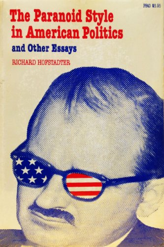 The Paranoid Style in American Politics, and Other Essays: Hofstadter, Richard