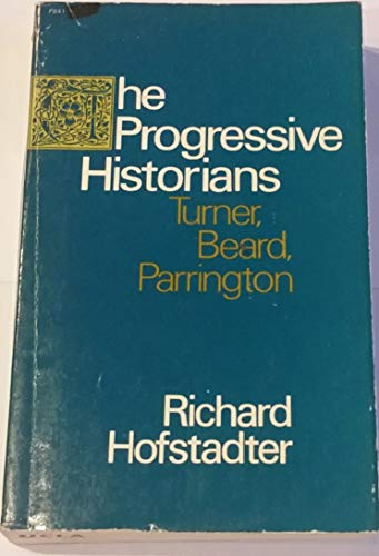 The Progressive Historians--Turner, Beard, Parrington (A Phoenix book): Richard Hofstadter