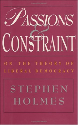 9780226349688: Passions and Constraint: On the Theory of Liberal Democracy