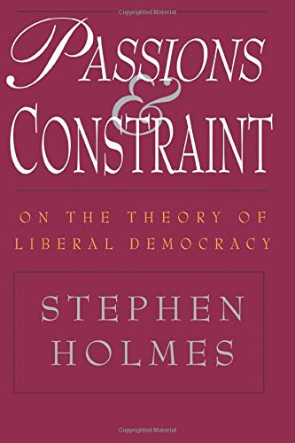 9780226349695: Passions and Constraint: On the Theory of Liberal Democracy