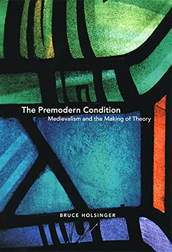 9780226349725: The Premodern Condition: Medievalism and the Making of Theory