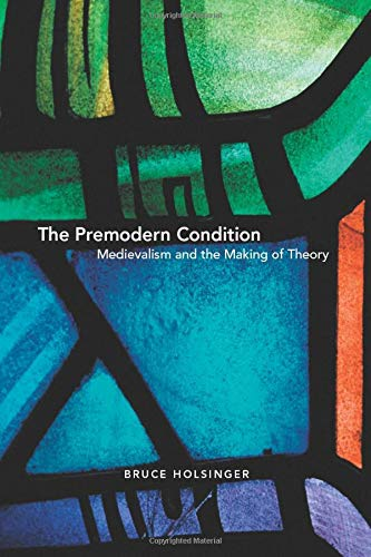 9780226349749: The Premodern Condition: Medievalism and the Making of Theory
