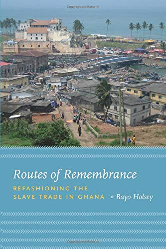 9780226349763: Routes of Remembrance: Refashioning the Slave Trade in Ghana