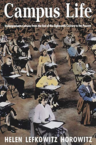 Campus Life: Undergraduate Cultures from the End of the Eighteenth Century to the Present (9780226353739) by Helen Lefkowitz Horowitz