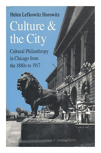9780226353746: Culture and the City: Cultural Philanthropy in Chicago from the 1880s to 1917