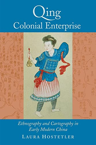 9780226354217: Qing Colonial Enterprise: Ethnography and Cartography in Early Modern China