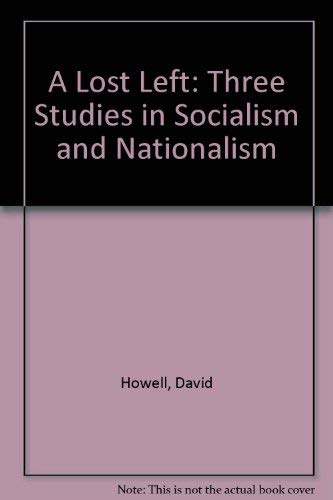 A Lost Left: Three Studies in Socialism and Nationalism (0226355136) by Howell, David