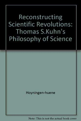 9780226355504: Reconstructing Scientific Revolutions: Thomas S. Kuhn's Philosophy of Science