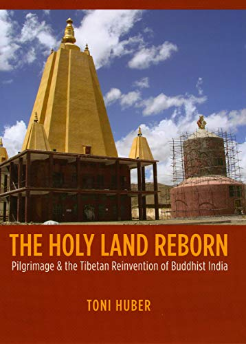 9780226356488: The Holy Land Reborn: Pilgrimage and the Tibetan Reinvention of Buddhist India (Buddhism and Modernity series)