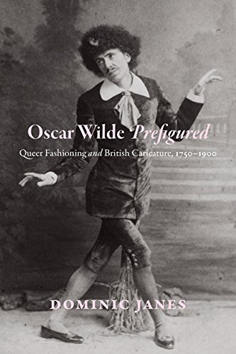 9780226358642: Oscar Wilde Prefigured: Queer Fashioning and British Caricature, 1750-1900