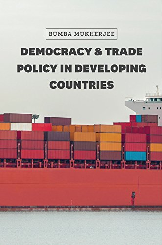 Democracy and Trade Policy in Developing Countries: Bumba Mukherjee