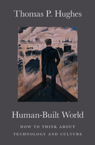 Human-Built World : How to Think about: Thomas P. Hughes