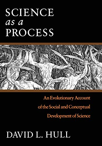 Science as a Process: An Evolutionary Account of the Social and Conceptual Development of Science (Science and Its Conceptual Foundations series) (0226360512) by David L. Hull