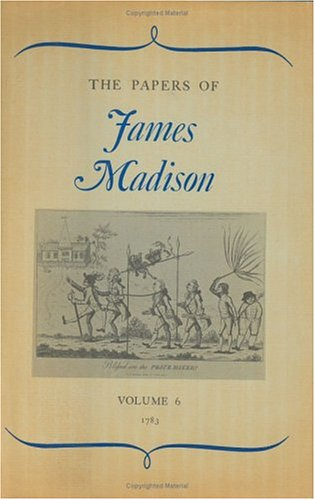 The Papers of James Madison, Volume 6: James Madison; Editor-William