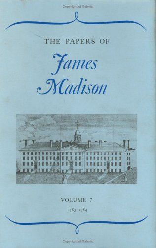 The Papers of James Madison, Volume 7: Madison, James