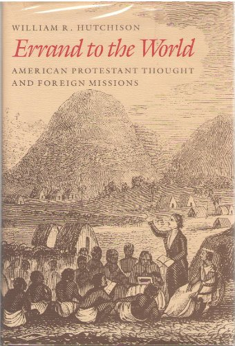 Errand to the World: American Protestant Thought and Foreign Missions: Hutchison, William R.