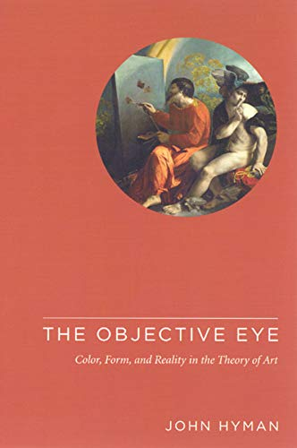 9780226365534: The Objective Eye - Color, Form, and Reality in the Theory of Art