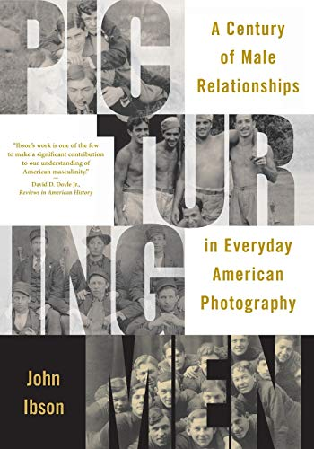 9780226368580: Picturing Men: A Century of Male Relationships in Everyday American Photography
