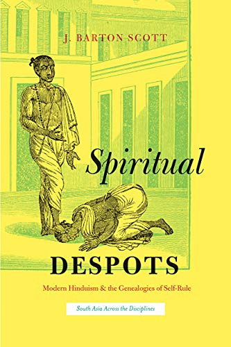 9780226368672: Spiritual Despots: Modern Hinduism and the Genealogies of Self-Rule (South Asia Across the Disciplines)