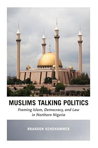 9780226369037: Muslims Talking Politics: Framing Islam, Democracy, and Law in Northern Nigeria