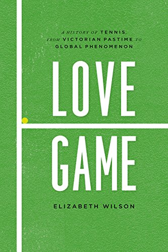 9780226371283: Love Game: A History of Tennis, from Victorian Pastime to Global Phenomenon