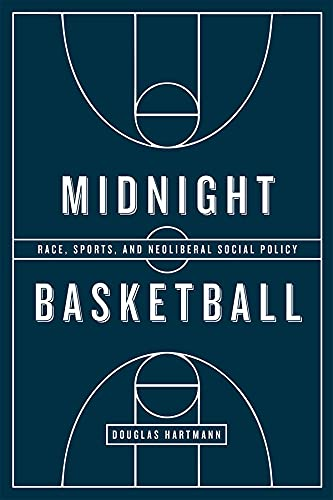 Midnight Basketball: Race, Sports, and Neoliberal Social Policy (Hardcover): Douglas Hartmann