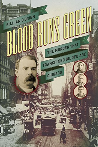Blood Runs Green: The Murder That Transfixed Gilded Age Chicago: Gillian O'Brien