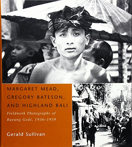 9780226384344: Margaret Mead, Gregory Bateson & Highland Bali - Fieldwork Photographs of Bayung Gede 1936-1939