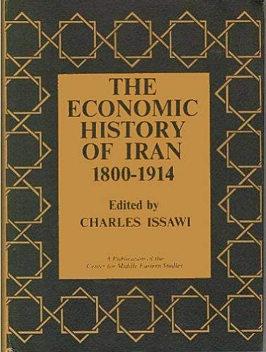 The Economic History of Iran, 1800-1914.: Charles Issawi.