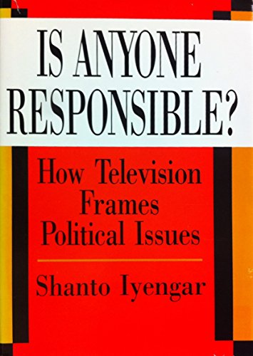 9780226388540: Is Anyone Responsible?: How Television Frames Political Issues (American Politics & Political Economy)