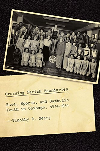 Crossing Parish Boundaries: Race, Sports, and Catholic Youth in Chicago, 1914-1954 (Hardcover): ...