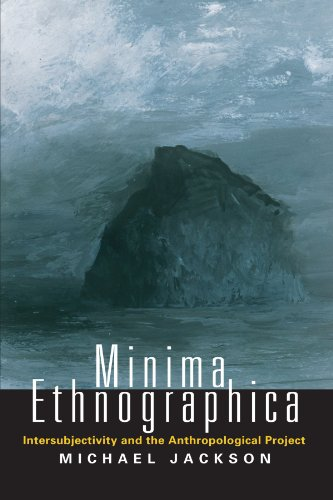 MINIMA ETHNOGRAPHICA. INTERSUBJECTIVITY AND THE ANTHROPOLOGICAL PROJECT