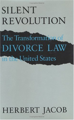 Silent revolution : the transformation of divorce law in the United States.: JACOB, HERBERT.