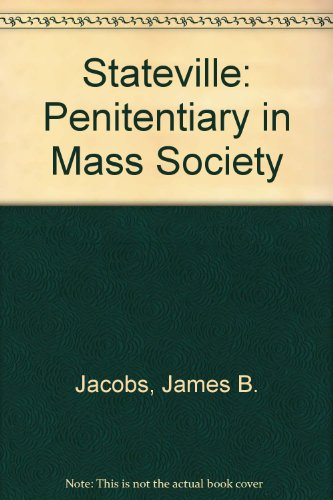 Stateville: The Penitentiary in Mass Society (Studies in Crime and Justice): Jacobs, James B.