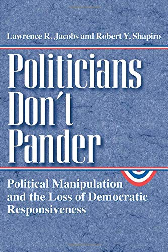9780226389837: Politicians Don't Pander: Political Manipulation and the Loss of Democratic Responsiveness (Studies in Communication, Media, and Public Opinion)