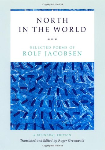 North in the World: Selected Poems of Rolf Jacobsen, A Bilingual Edition: Rolf Jacobsen