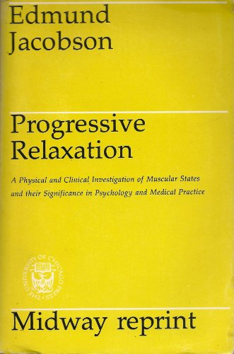 9780226390598: Progressive Relaxation: A Physiological & Clinical Investigation of Muscular States & Their Significance in Psychology & Medical Practice (Midway Reprint Ser)