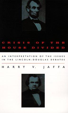 Crisis of the House Divided: An Interpretation: Harry V. Jaffa