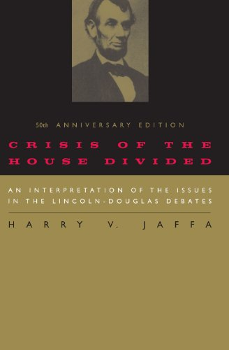 Crisis of the House Divided: An Interpretation of the Issues in the Lincoln-Douglas Debates, 50th ...