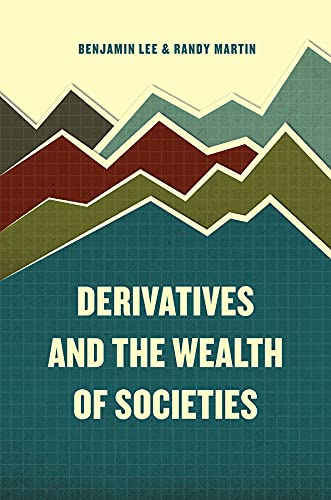 Derivatives and the Wealth of Societies: University of Chicago Press