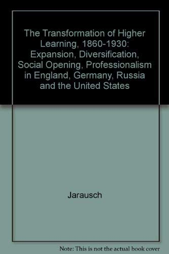 9780226393674: The Transformation of Higher Learning 1860-1930: Expansion, Diversification, Social Opening, and Professionalization in England, Germany, Russia, an
