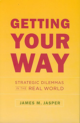 Getting Your Way: Strategic Dilemmas in the: James M. Jasper