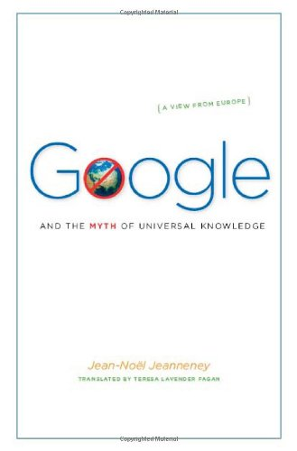 9780226395777: Google and the Myth of Universal Knowledge: A View from Europe