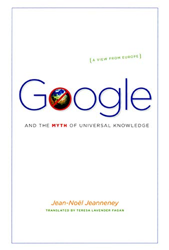 9780226395784: Google and the Myth of Universal Knowledge: A View from Europe