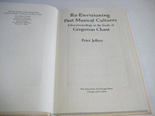 9780226395791: Re-Envisioning Past Musical Cultures: Ethnomusicology in the Study of Gregorian Chant (Chicago Studies in Ethnomusicology)