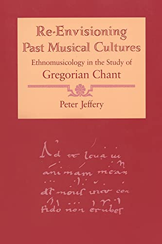 9780226395807: Re-Envisioning Past Musical Cultures: Ethnomusicology in the Study of Gregorian Chant